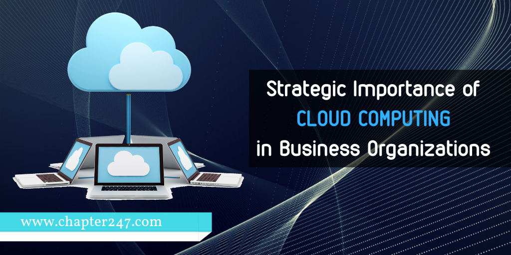 Strategic Importance of Cloud Computing solution in Business Organizations