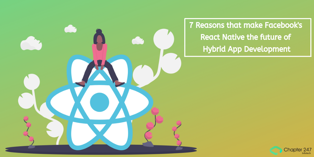 7 Reasons that make Facebook's React Native the future of Hybrid App...