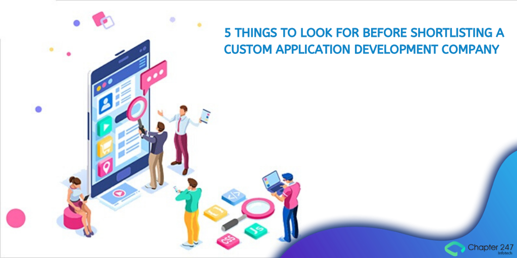 5 things to look for before shortlisting a Custom Application Development Company