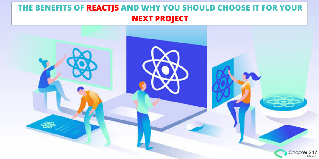 The benefits of ReactJS and why you should choose it for your next project